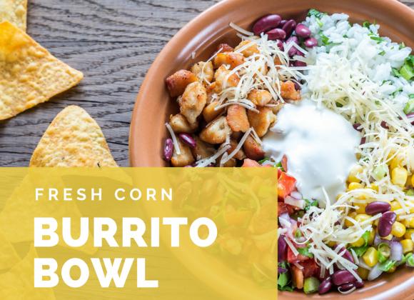 Fresh Corn Burrito Bowls