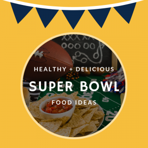 Healthy + Delicious Super Bowl Food