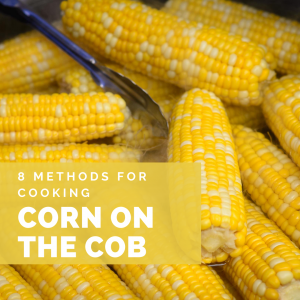 8 Methods of Cooking Corn on the Cob