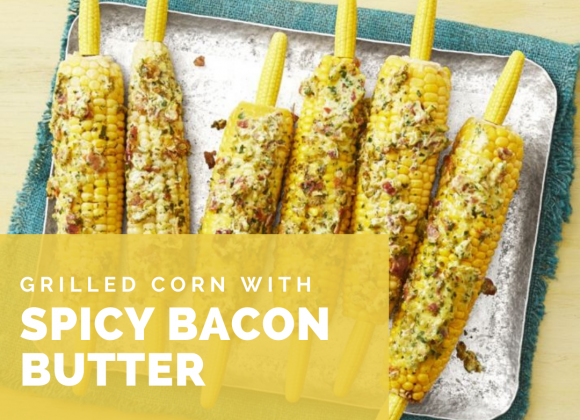 Grilled Corn + Spicy Bacon Butter